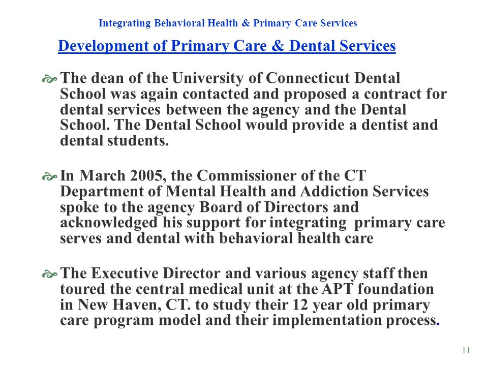 11 Development of Primary Care & Dental Services Integrating Behavioral Health & Primary Care Services The dean of the University of Connecticut Denta