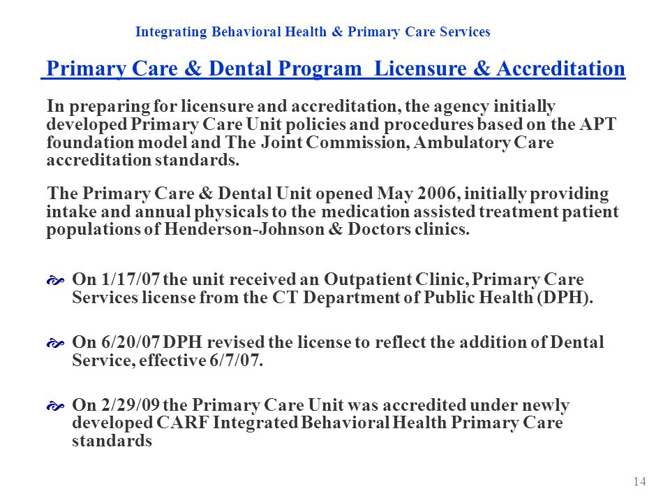 14 On 1/17/07 the unit received an Outpatient Clinic, Primary Care Services license from the CT Department of Public Health (DPH). On 6/20/07 DPH revi