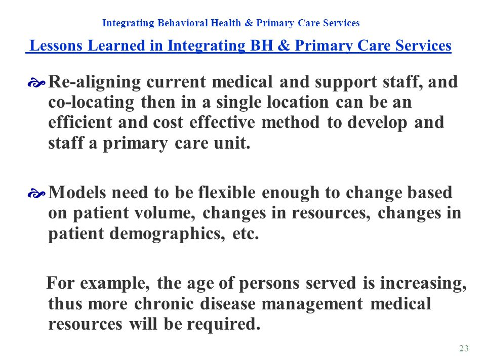 23 Re-aligning current medical and support staff, and co-locating then in a single location can be an efficient and cost effective method to develop a