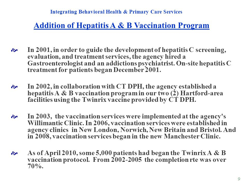9 In 2001, in order to guide the development of hepatitis C screening, evaluation, and treatment services, the agency hired a Gastroenterologist and a