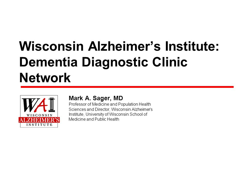 Wisconsin Alzheimers Institute: Dementia Diagnostic Clinic Network Mark A.