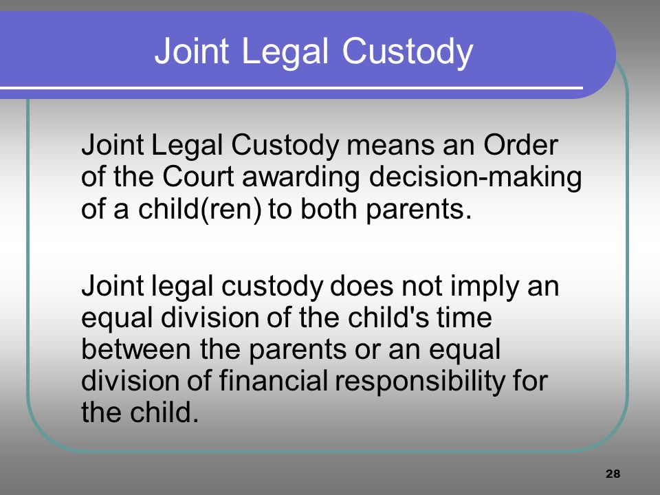 28 Joint Legal Custody Joint Legal Custody means an Order of the Court awarding decision-making of a child(ren) to both parents. Joint legal custody d