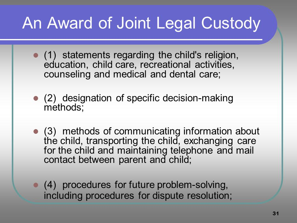 31 An Award of Joint Legal Custody (1)statements regarding the child's religion, education, child care, recreational activities, counseling and medica