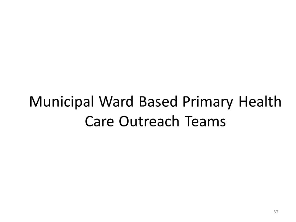 Municipal Ward Based Primary Health Care Outreach Teams 37