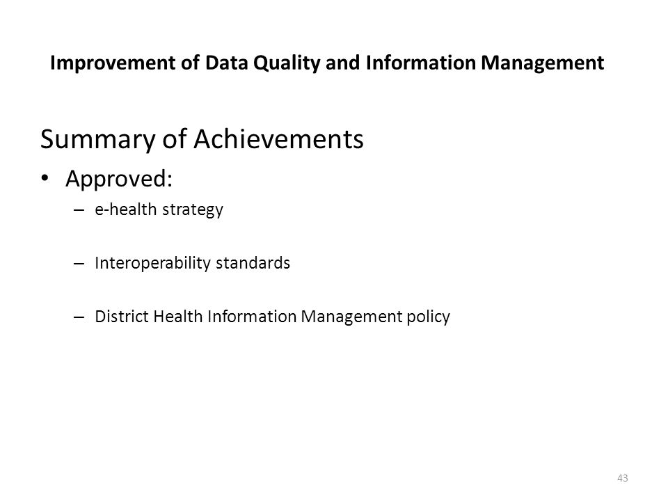 Improvement of Data Quality and Information Management Summary of Achievements Approved: – e-health strategy – Interoperability standards – District H