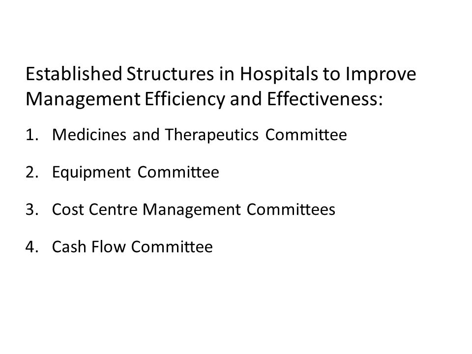 Established Structures in Hospitals to Improve Management Efficiency and Effectiveness: 1.Medicines and Therapeutics Committee 2.Equipment Committee 3