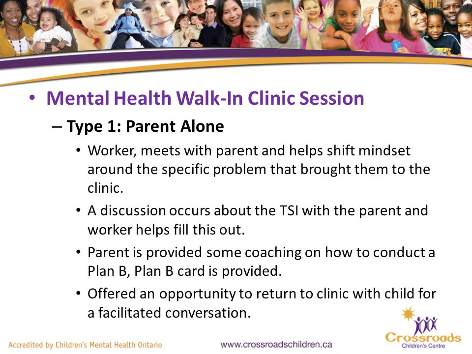 Mental Health Walk-In Clinic Session – Type 1: Parent Alone Worker, meets with parent and helps shift mindset around the specific problem that brought them to the clinic.