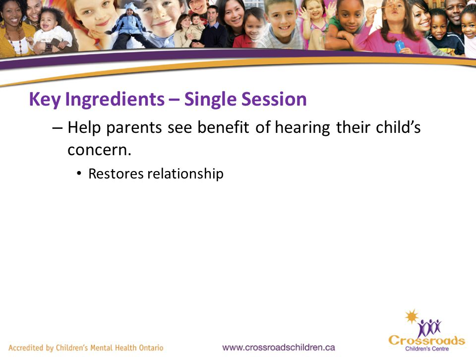 Key Ingredients – Single Session – Help parents see benefit of hearing their childs concern.
