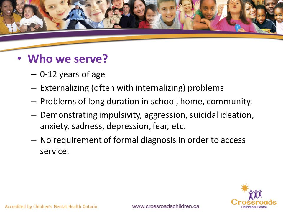Programs and Services Day Treatment Program (Children 6 to 12 years of age – 5 classrooms serving up to 60 Children) Home Based Services, (0-6 and 6 to 12) Intensive Services (3 visits per week) Wraparound Fire-setting Assessment & Treatment