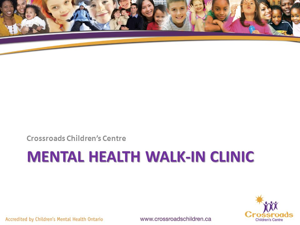 MENTAL HEALTH WALK-IN CLINIC Crossroads Childrens Centre