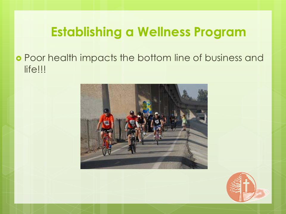 Establishing a Wellness Program Poor health impacts the bottom line of business and life!!!