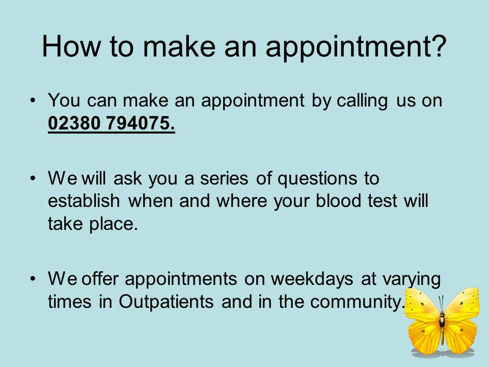 How to make an appointment? You can make an appointment by calling us on 02380 794075. We will ask you a series of questions to establish when and whe