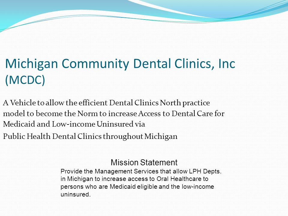 Michigan Community Dental Clinics, Inc (MCDC) A Vehicle to allow the efficient Dental Clinics North practice model to become the Norm to increase Acce