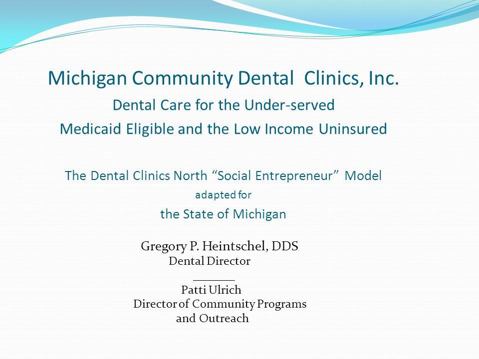 Current, Planned, & Proposed Clinics Dental Clinics North Petoskey East Jordan Mancelona Gaylord Cheboygan Alpena West Branch Cadillac Manistee Traverse City Marquette (1/1/08) Mid MI Dental Clinics Stanton (6/08) Big Rapids (6/08) Hart (6/08) Mt.