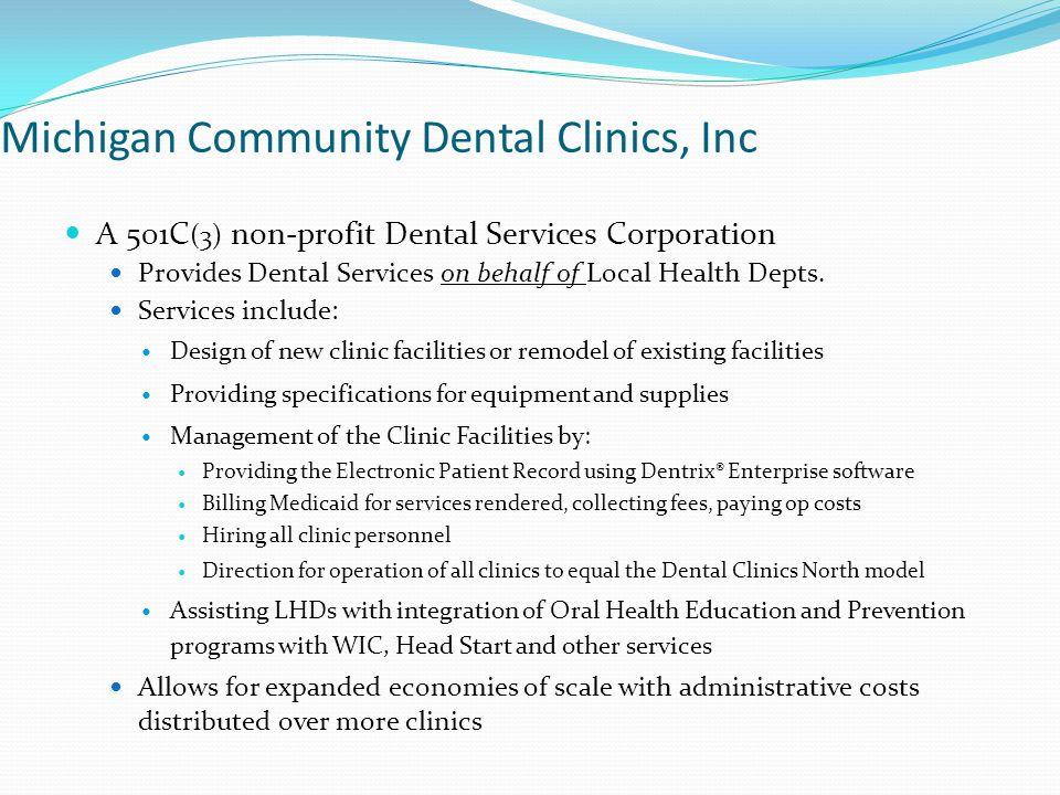Michigan Community Dental Clinics, Inc A 501C (3) non-profit Dental Services Corporation Provides Dental Services on behalf of Local Health Depts. Ser
