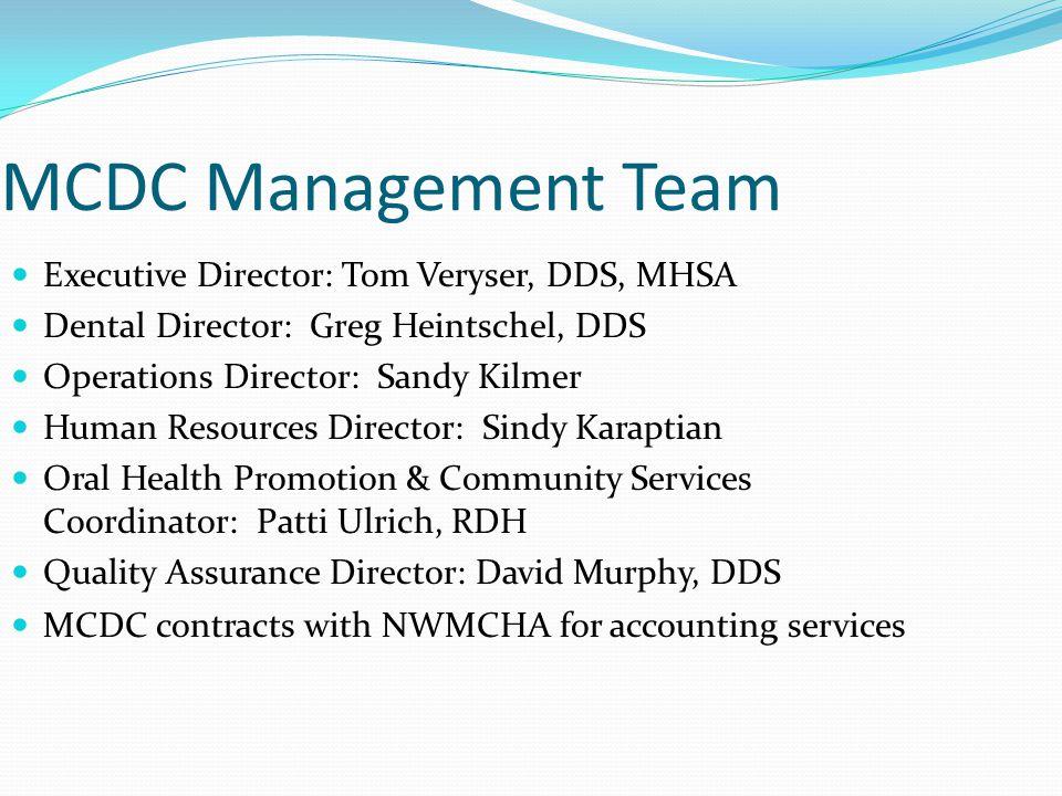 MCDC Management Team Executive Director: Tom Veryser, DDS, MHSA Dental Director: Greg Heintschel, DDS Operations Director: Sandy Kilmer Human Resource