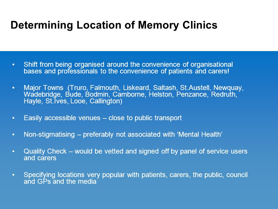 Determining Location of Memory Clinics Shift from being organised around the convenience of organisational bases and professionals to the convenience