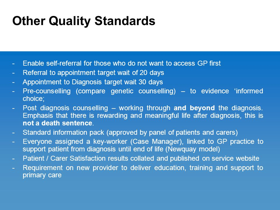 Other Quality Standards -Enable self-referral for those who do not want to access GP first -Referral to appointment target wait of 20 days -Appointmen