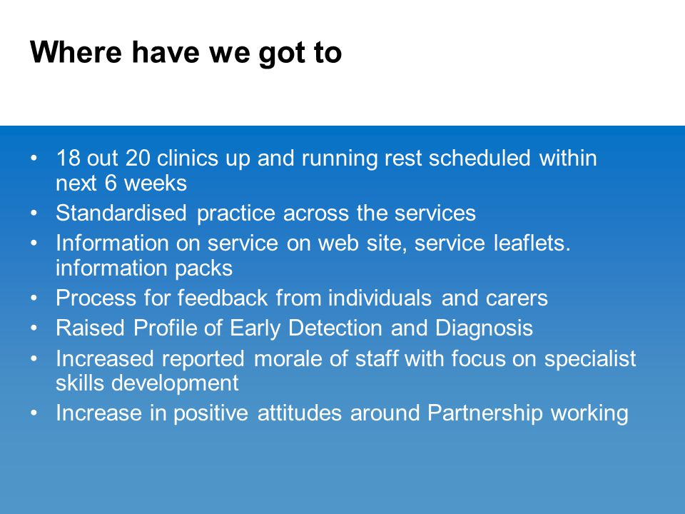 Where have we got to 18 out 20 clinics up and running rest scheduled within next 6 weeks Standardised practice across the services Information on serv