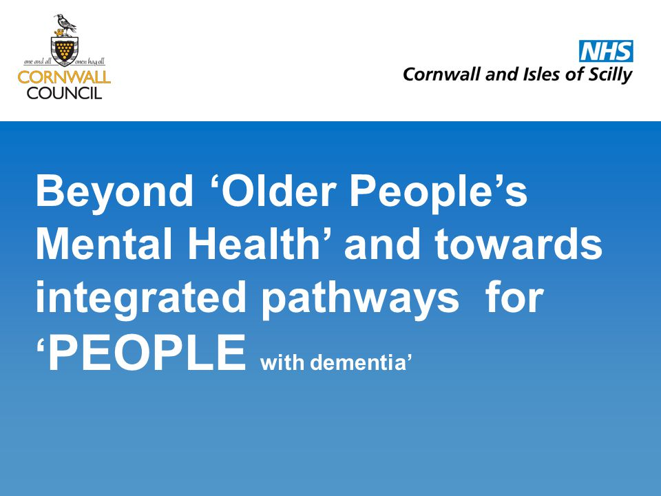 Beyond Older Peoples Mental Health and towards integrated pathways for PEOPLE with dementia
