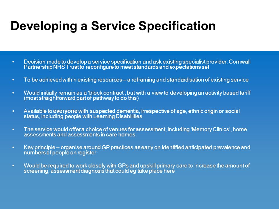 Developing a Service Specification Decision made to develop a service specification and ask existing specialist provider, Cornwall Partnership NHS Tru