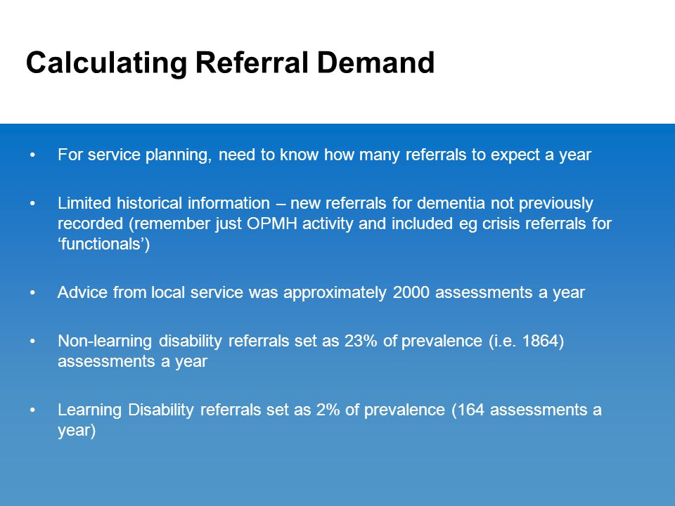 Calculating Referral Demand For service planning, need to know how many referrals to expect a year Limited historical information – new referrals for