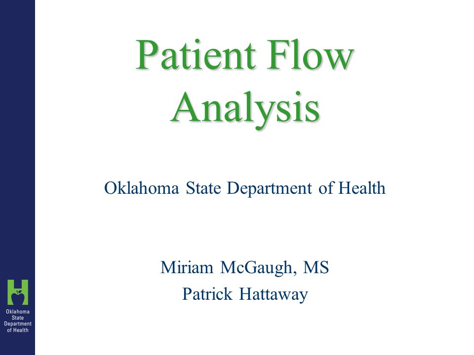 Patient Flow Analysis Oklahoma State Department of Health Miriam McGaugh, MS Patrick Hattaway