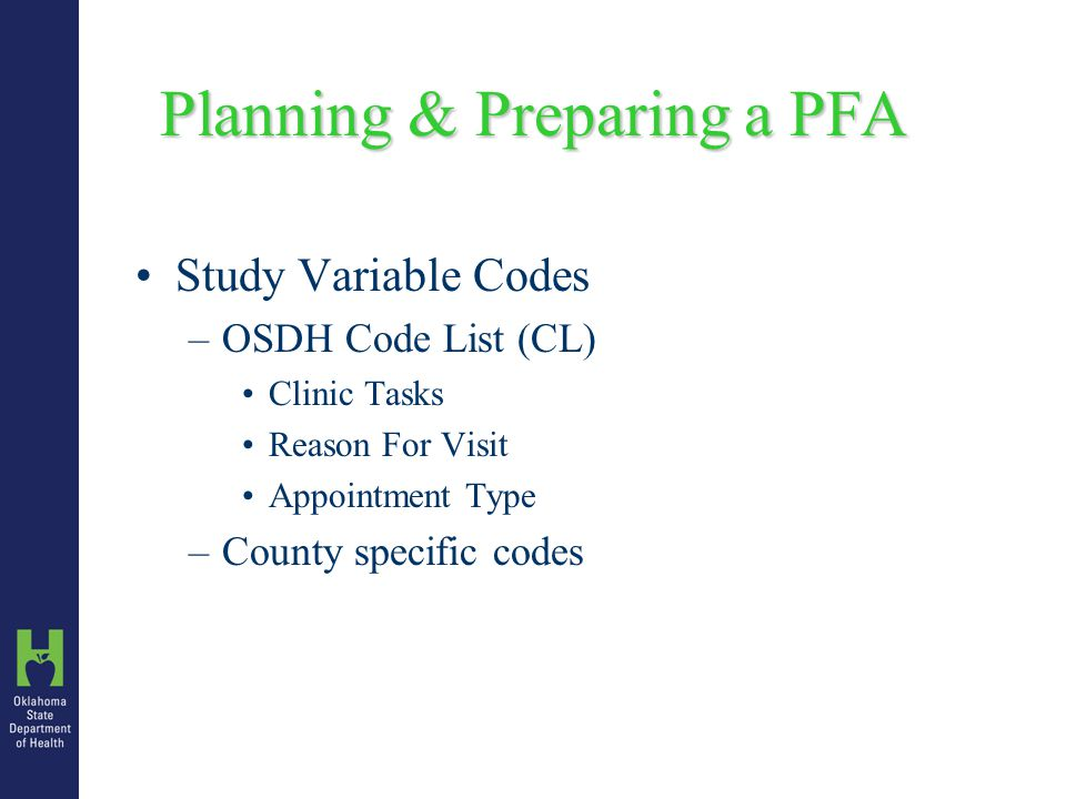 Planning & Preparing a PFA Study Variable Codes –OSDH Code List (CL) Clinic Tasks Reason For Visit Appointment Type –County specific codes