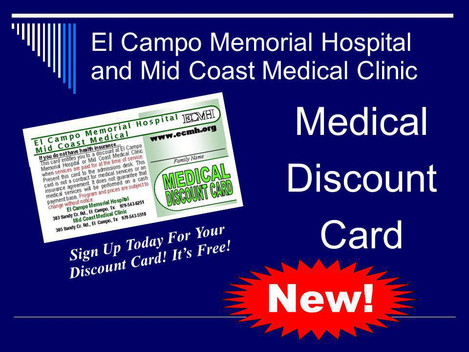 El Campo Memorial Hospital and Mid Coast Medical Clinic Medical Discount Card Sign Up Today For Your Discount Card.