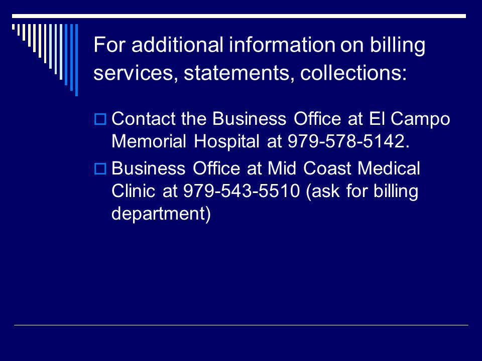 For additional information on billing services, statements, collections: Contact the Business Office at El Campo Memorial Hospital at
