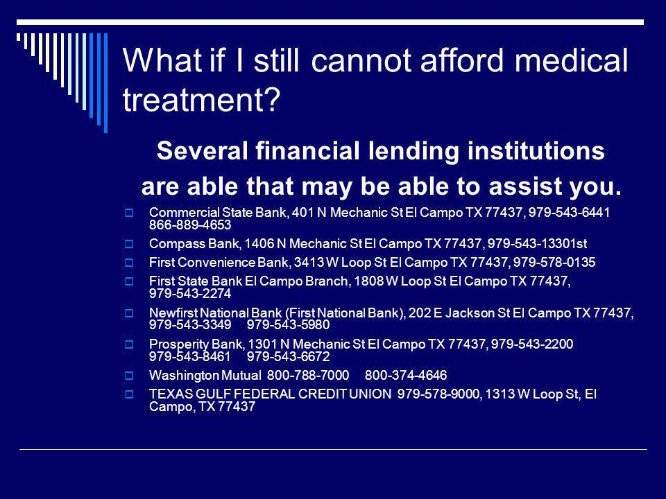 What if I still cannot afford medical treatment? Several financial lending institutions are able that may be able to assist you. Commercial State Bank