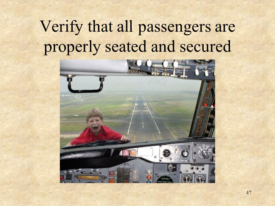 47 Verify that all passengers are properly seated and secured