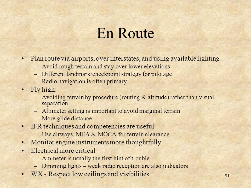 51 En Route Plan route via airports, over interstates, and using available lighting –Avoid rough terrain and stay over lower elevations –Different lan