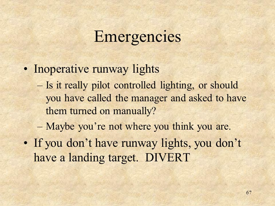 67 Emergencies Inoperative runway lights –Is it really pilot controlled lighting, or should you have called the manager and asked to have them turned