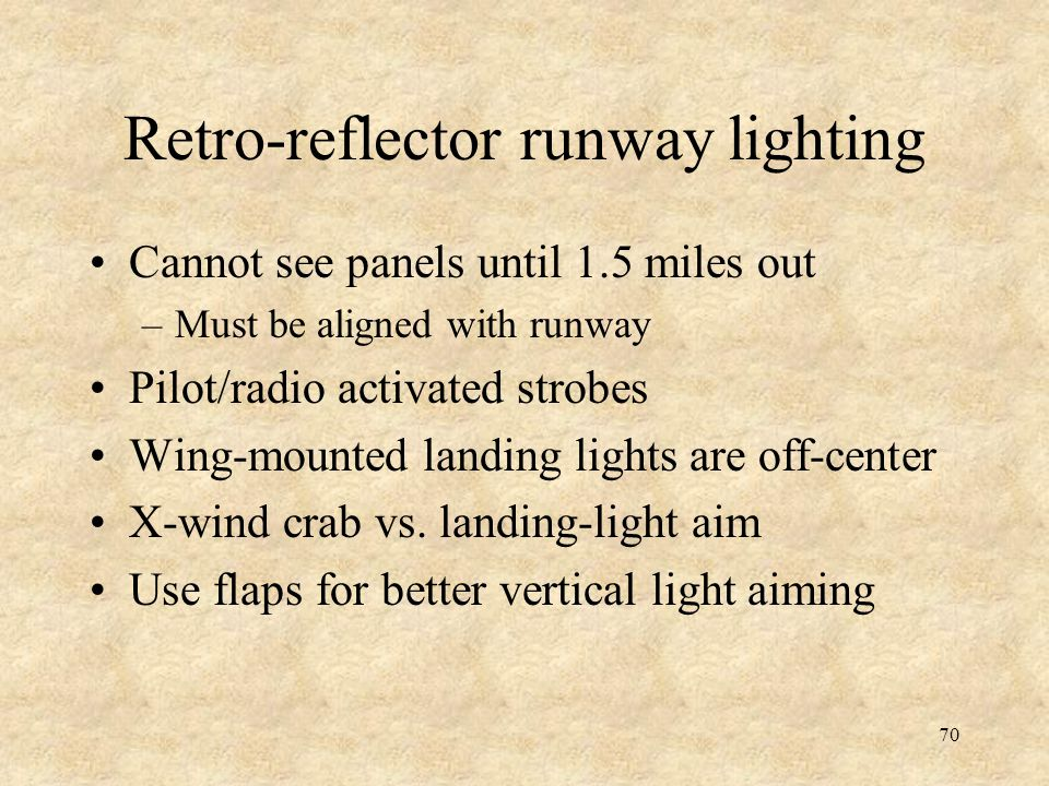 70 Retro-reflector runway lighting Cannot see panels until 1.5 miles out –Must be aligned with runway Pilot/radio activated strobes Wing-mounted landi