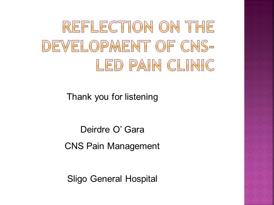 Deirdre OGara CNS Pain Control Sligo General Hospital (SGH) Thank you for listening Deirdre O Gara CNS Pain Management Sligo General Hospital