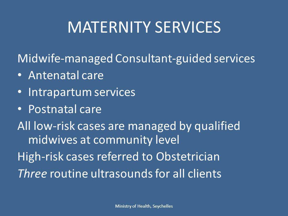 MATERNITY SERVICES Midwife-managed Consultant-guided services Antenatal care Intrapartum services Postnatal care All low-risk cases are managed by qua