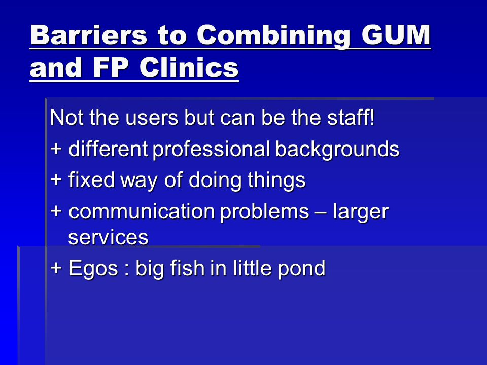 Barriers to Combining GUM and FP Clinics Not the users but can be the staff.