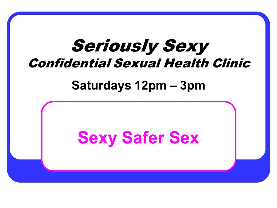 Seriously Sexy Confidential Sexual Health Clinic Sexy Safer Sex Saturdays 12pm – 3pm