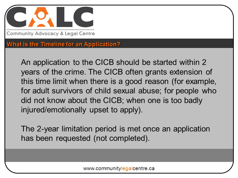 An application to the CICB should be started within 2 years of the crime.