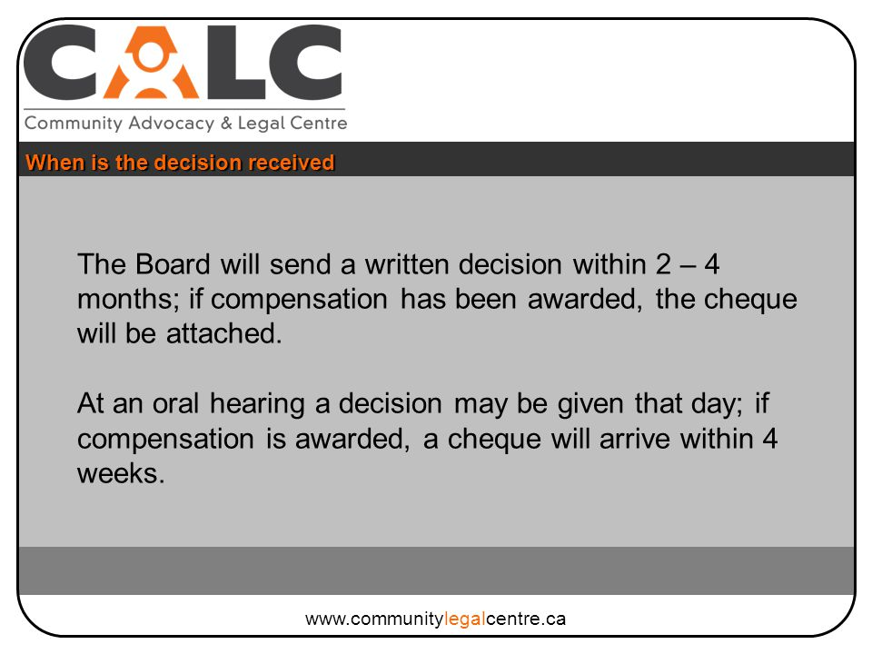 The Board will send a written decision within 2 – 4 months; if compensation has been awarded, the cheque will be attached.
