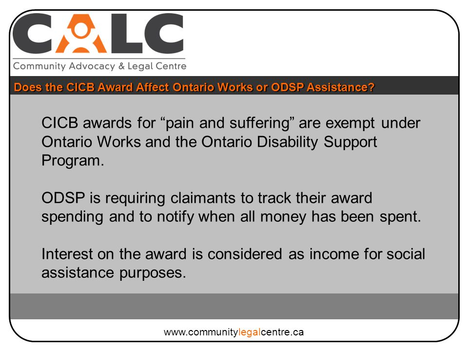 CICB awards for pain and suffering are exempt under Ontario Works and the Ontario Disability Support Program.