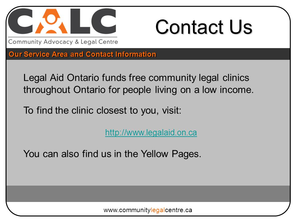 Legal Aid Ontario funds free community legal clinics throughout Ontario for people living on a low income.