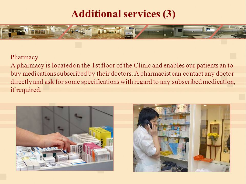 Pharmacy A pharmacy is located on the 1st floor of the Clinic and enables our patients an to buy medications subscribed by their doctors.