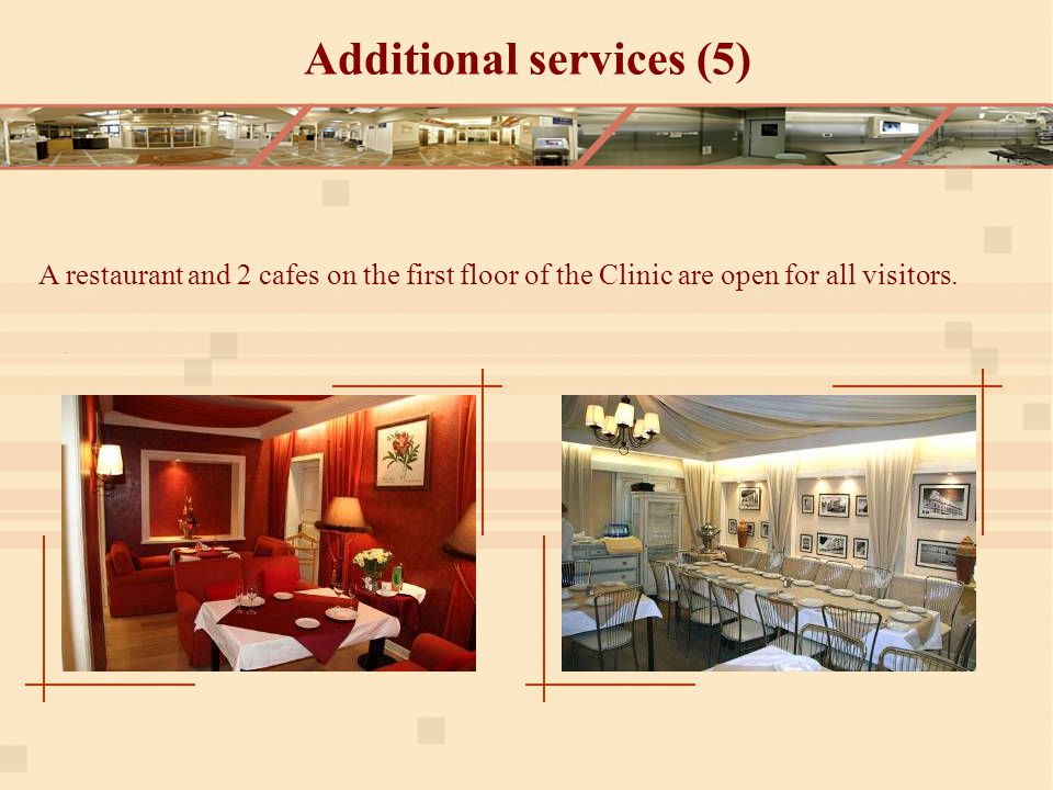 A restaurant and 2 cafes on the first floor of the Clinic are open for all visitors.