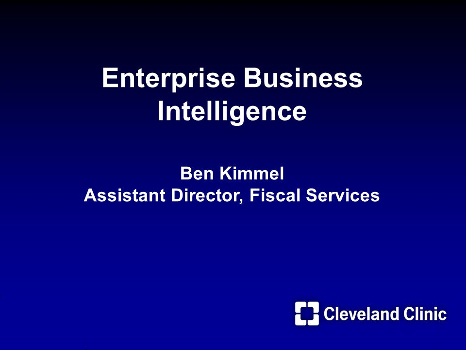 Enterprise Business Intelligence Ben Kimmel Assistant Director, Fiscal Services