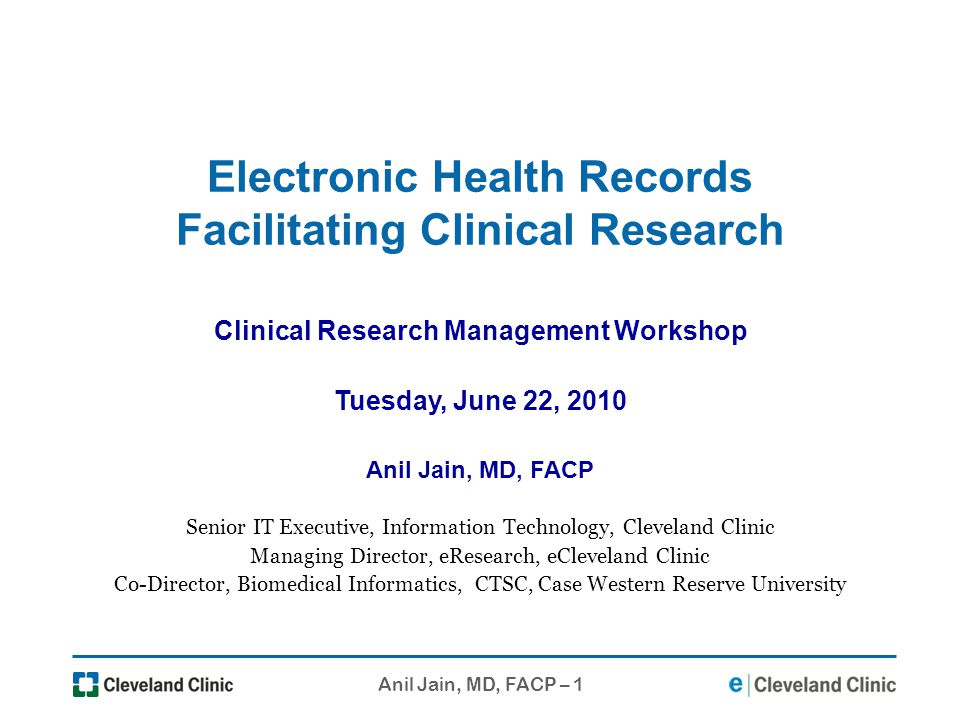 Anil Jain, MD, FACP – 1 Electronic Health Records Facilitating Clinical Research Clinical Research Management Workshop Tuesday, June 22, 2010 Anil Jai