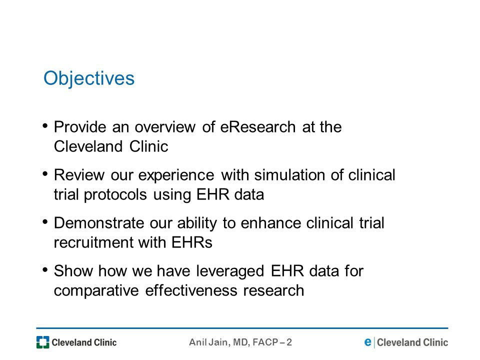 Anil Jain, MD, FACP – 2 Objectives Provide an overview of eResearch at the Cleveland Clinic Review our experience with simulation of clinical trial pr