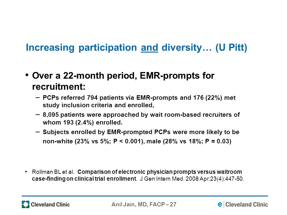 Anil Jain, MD, FACP – 27 Increasing participation and diversity… (U Pitt) Over a 22-month period, EMR-prompts for recruitment: – PCPs referred 794 pat