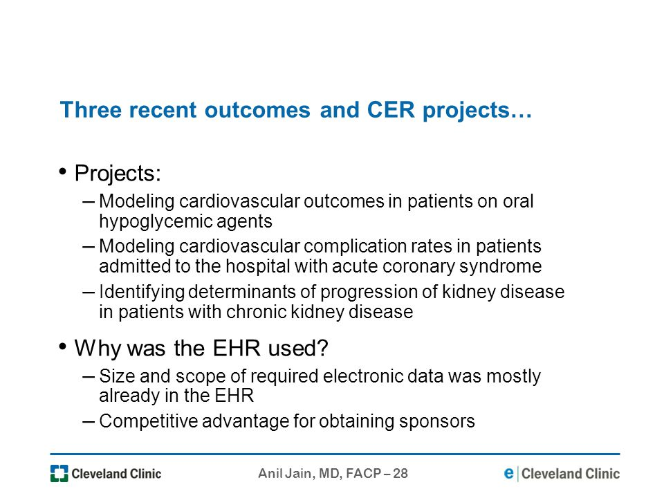 Anil Jain, MD, FACP – 28 Three recent outcomes and CER projects… Projects: – Modeling cardiovascular outcomes in patients on oral hypoglycemic agents